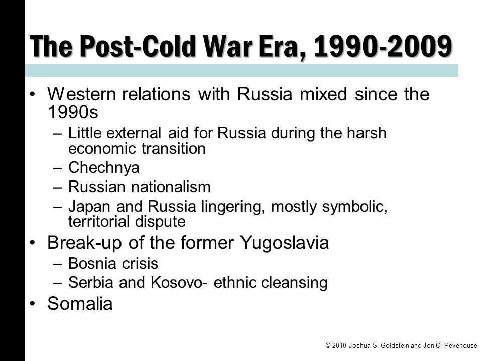 The Post-Cold War Era, 1990-2009 Western relations with Russia mixed since the 1990s.