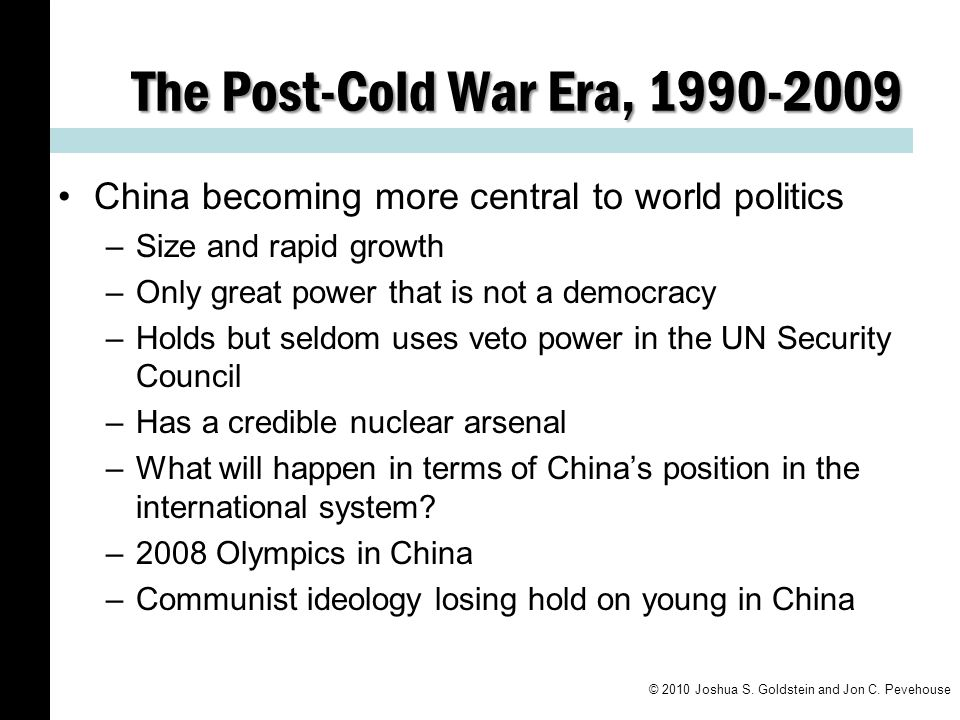 The Post-Cold War Era, 1990-2009 China becoming more central to world politics. Size and rapid growth.