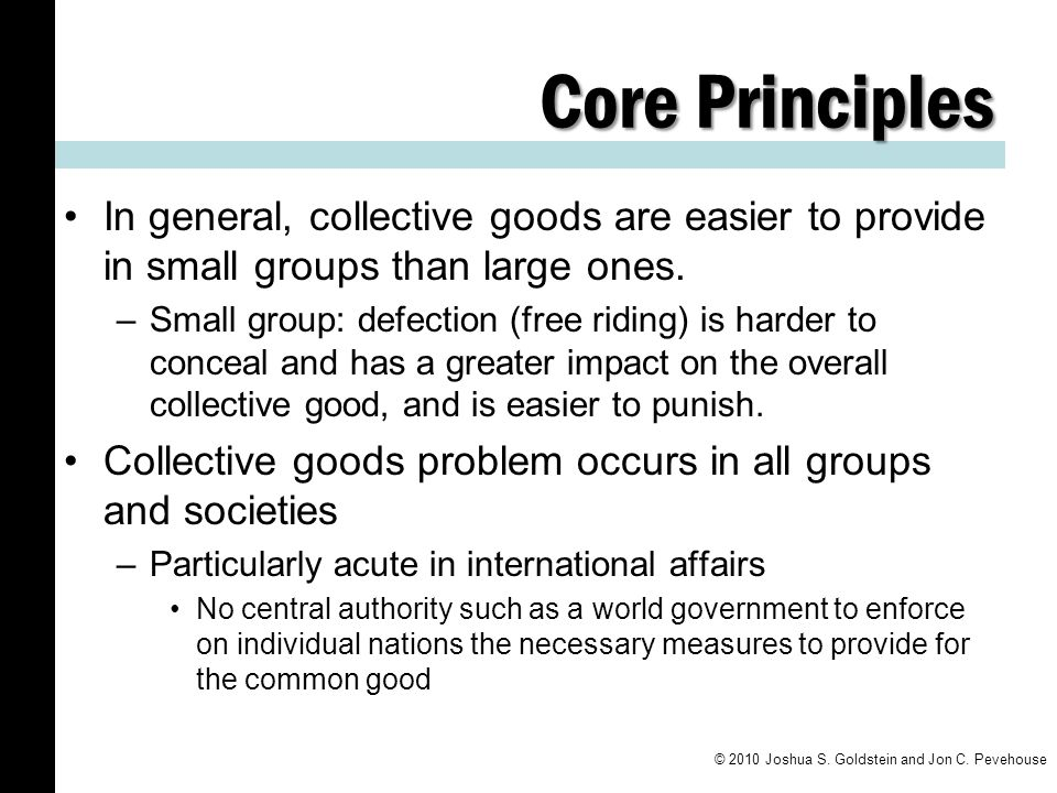 Core Principles In general, collective goods are easier to provide in small groups than large ones.