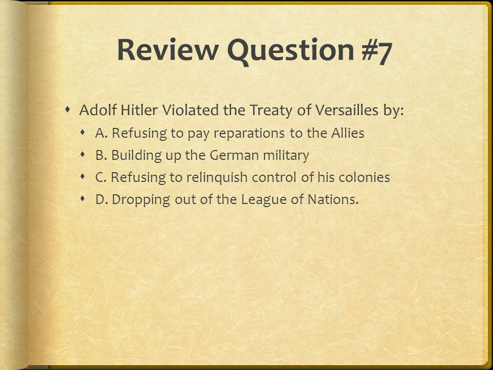 Review Question #7 Adolf Hitler Violated the Treaty of Versailles by: