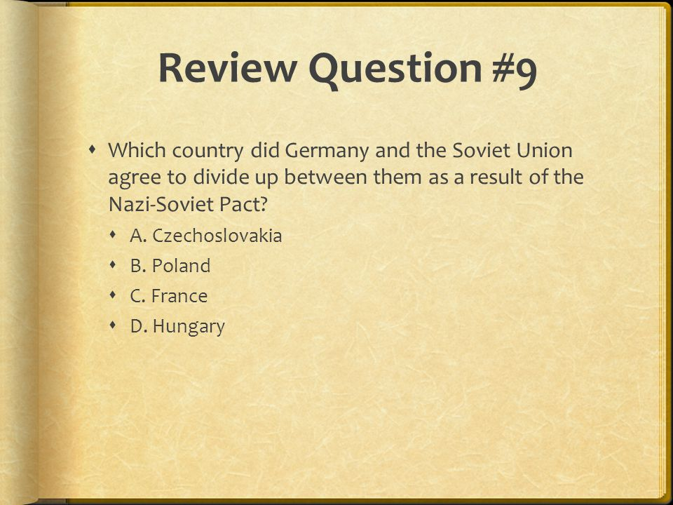 Review Question #9 Which country did Germany and the Soviet Union agree to divide up between them as a result of the Nazi-Soviet Pact