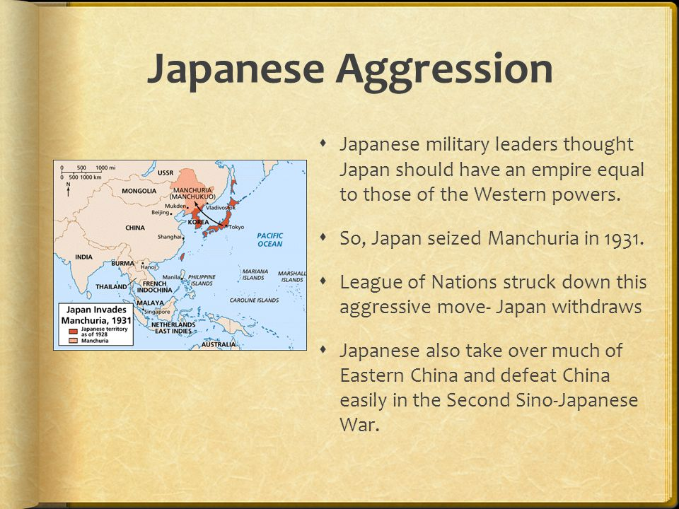 Japanese Aggression Japanese military leaders thought Japan should have an empire equal to those of the Western powers.