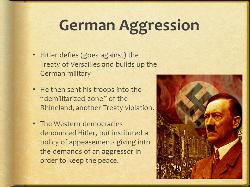 German Aggression Hitler defies (goes against) the Treaty of Versailles and builds up the German military.