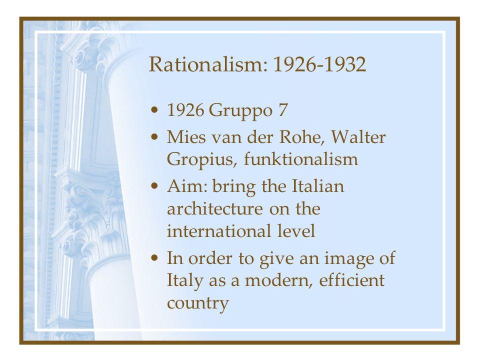 Rationalism: 1926-1932 1926 Gruppo 7. Mies van der Rohe, Walter Gropius, funktionalism.