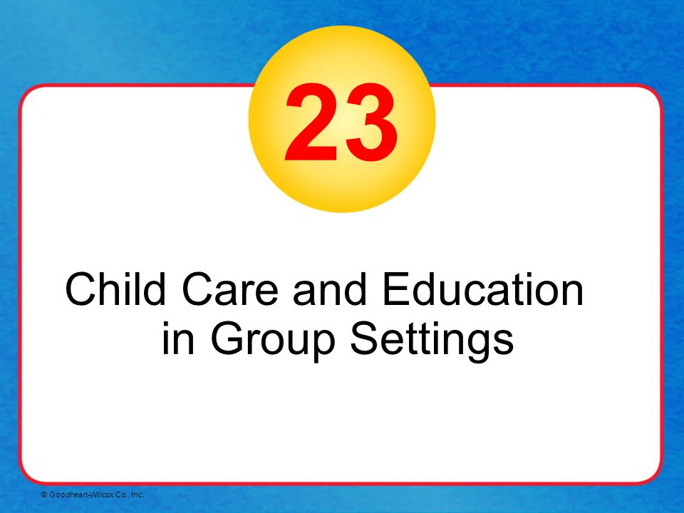 Child Care and Education in Group Settings