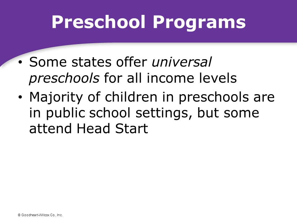 Preschool Programs Some states offer universal preschools for all income levels.