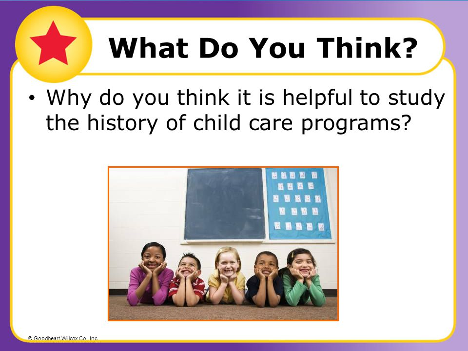 What Do You Think Why do you think it is helpful to study the history of child care programs