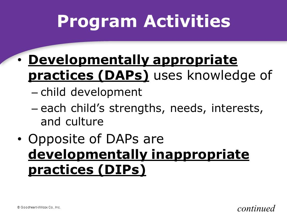 Program Activities Developmentally appropriate practices (DAPs) uses knowledge of. child development.