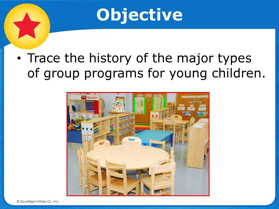 Objective Trace the history of the major types of group programs for young children.