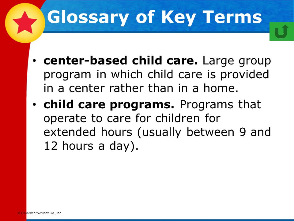 Glossary of Key Terms center-based child care. Large group program in which child care is provided in a center rather than in a home.
