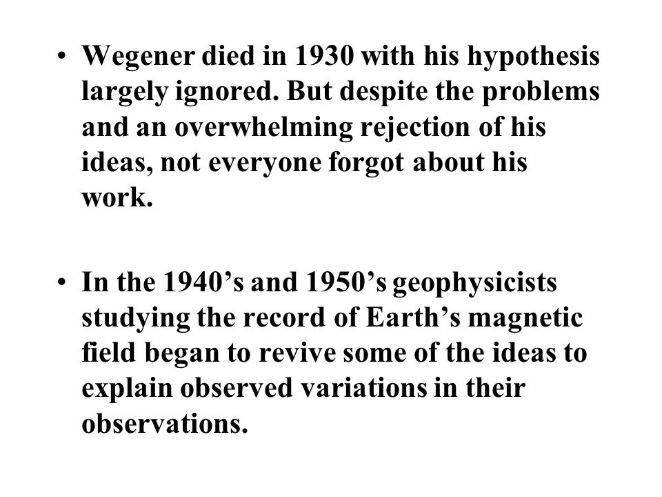 Wegener died in 1930 with his hypothesis largely ignored