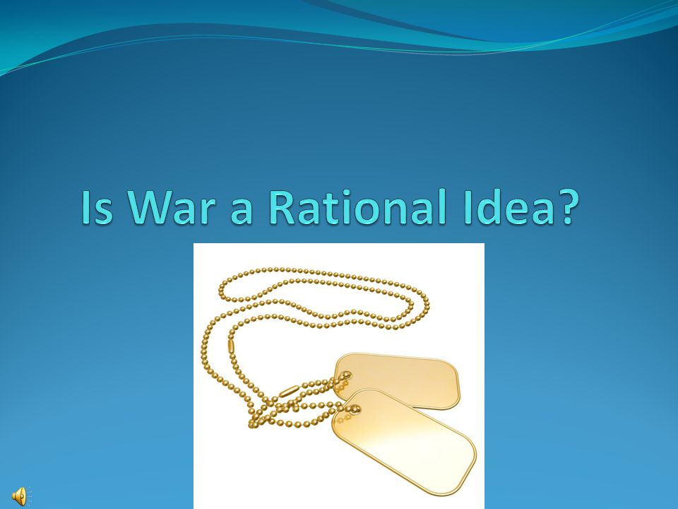 Is War a Rational Idea