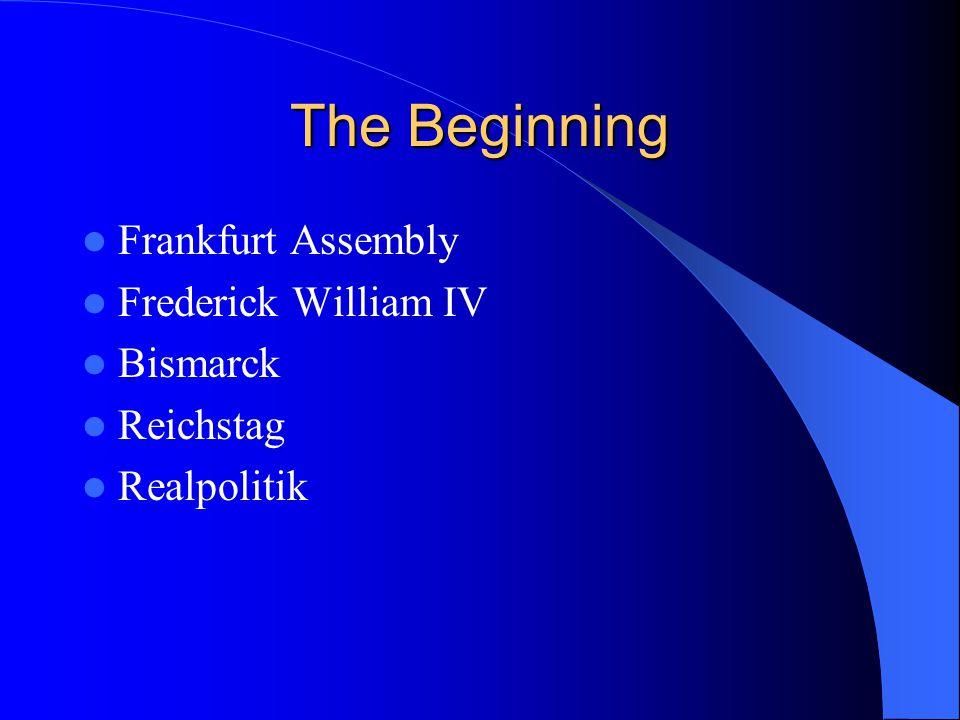 The Beginning Frankfurt Assembly Frederick William IV Bismarck