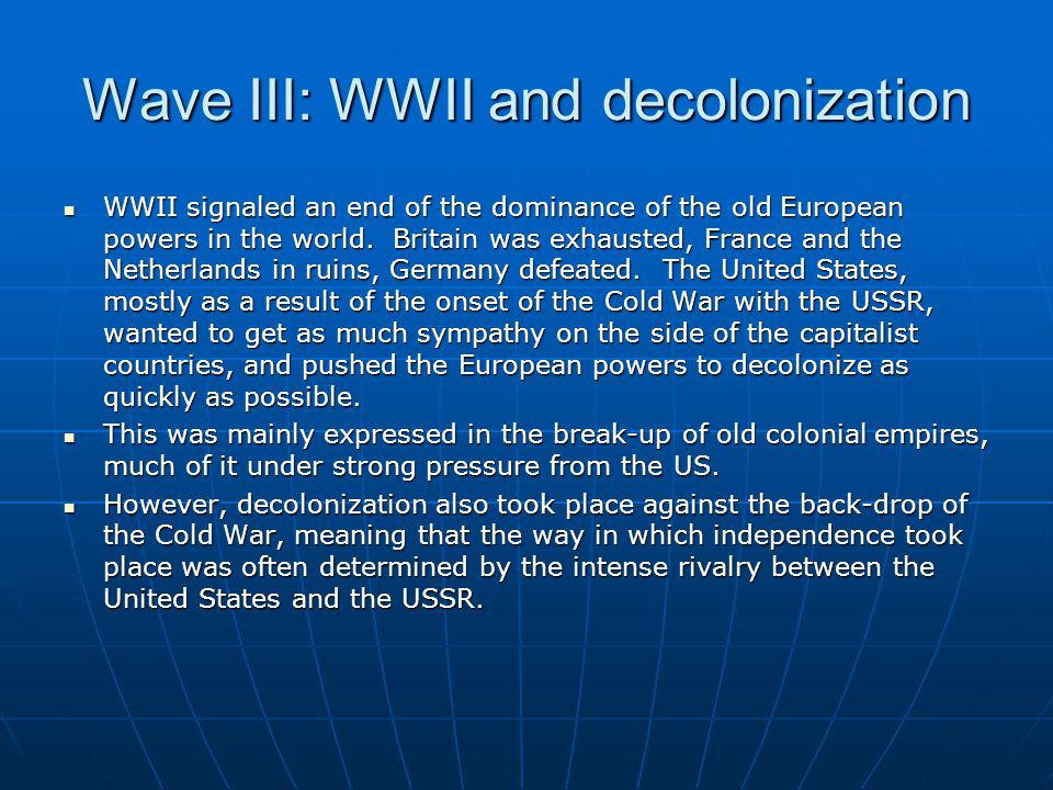 Wave III: WWII and decolonization