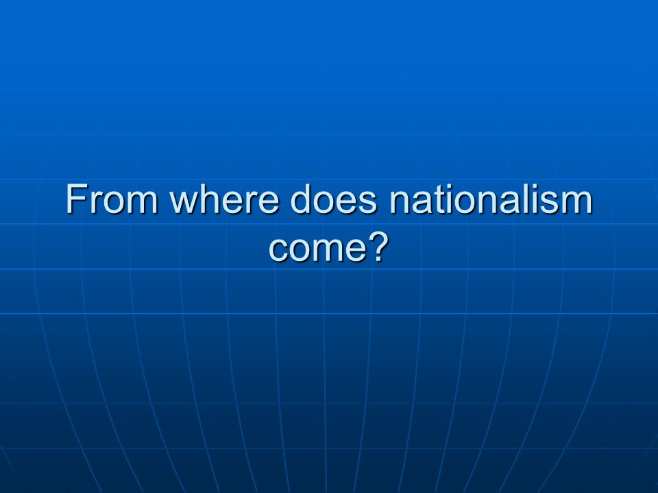 From where does nationalism come