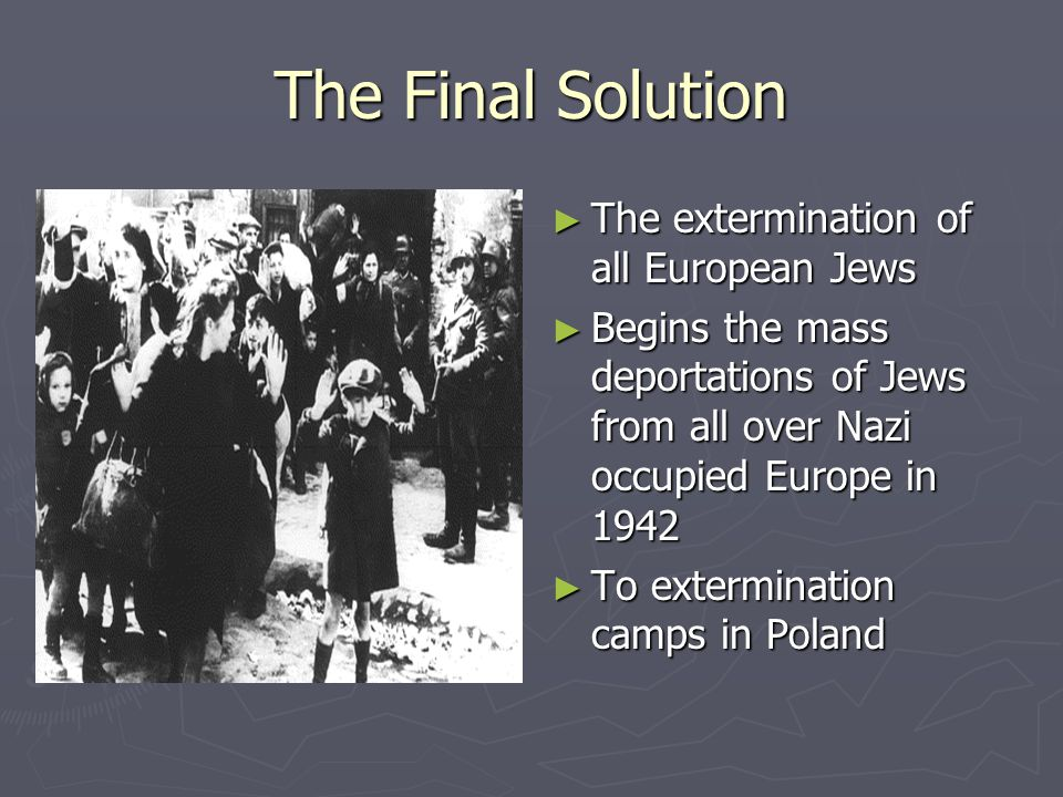 The Final Solution The extermination of all European Jews
