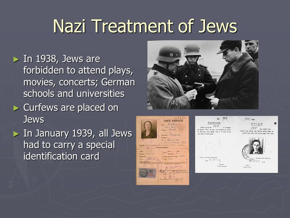 Nazi Treatment of Jews In 1938, Jews are forbidden to attend plays, movies, concerts; German schools and universities.