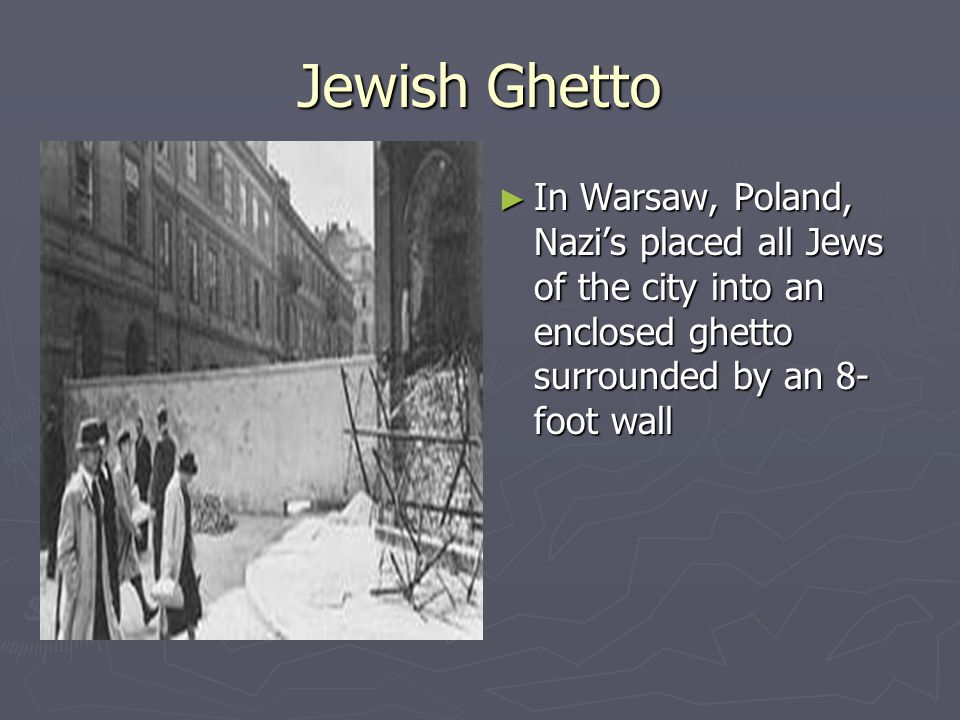 Jewish Ghetto In Warsaw, Poland, Nazi's placed all Jews of the city into an enclosed ghetto surrounded by an 8- foot wall.