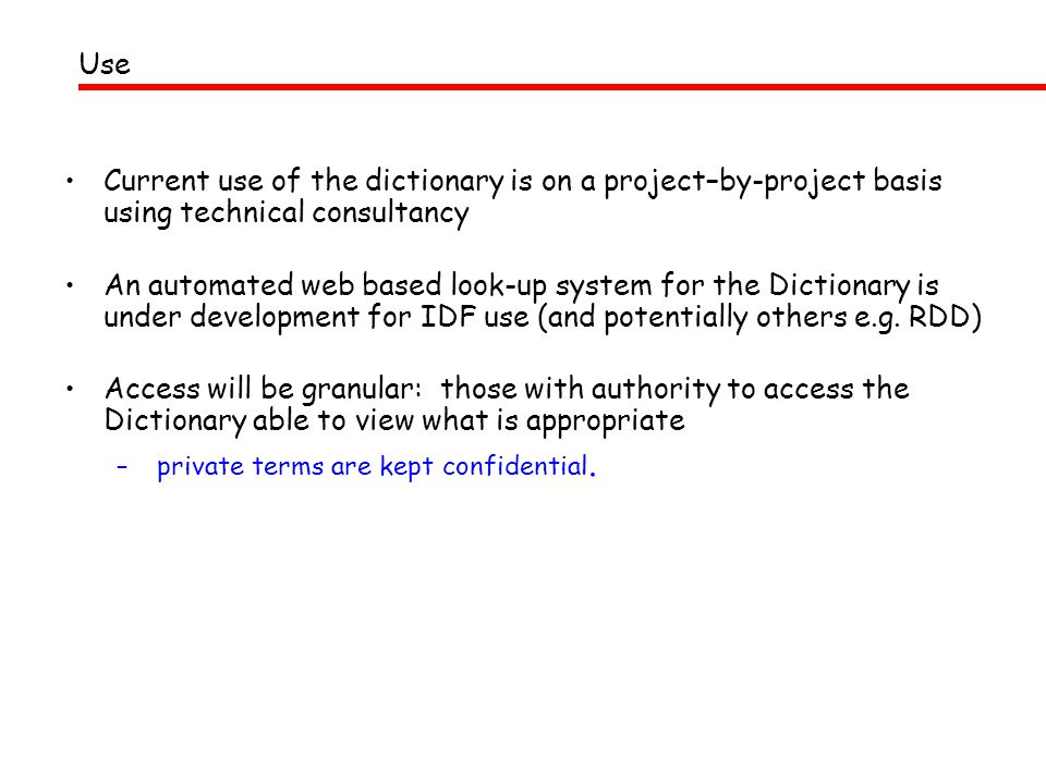 Use Current use of the dictionary is on a project–by-project basis using technical consultancy.