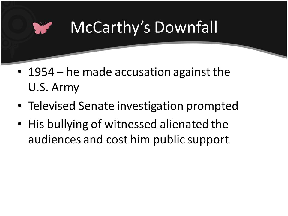 McCarthy's Downfall 1954 – he made accusation against the U.S. Army