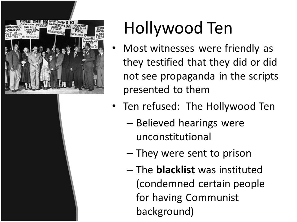 Hollywood Ten Most witnesses were friendly as they testified that they did or did not see propaganda in the scripts presented to them.