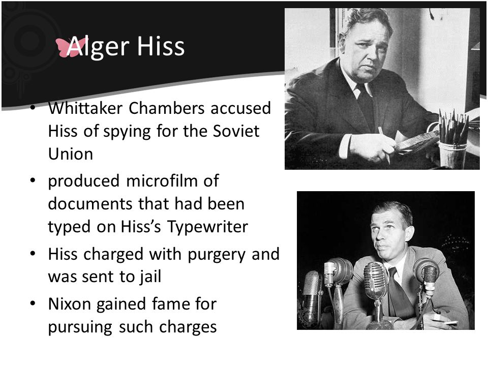 Alger Hiss Whittaker Chambers accused Hiss of spying for the Soviet Union. produced microfilm of documents that had been typed on Hiss's Typewriter.