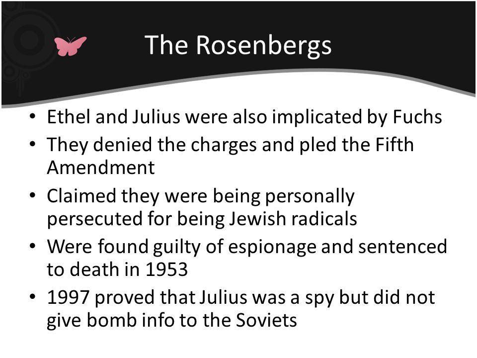 The Rosenbergs Ethel and Julius were also implicated by Fuchs