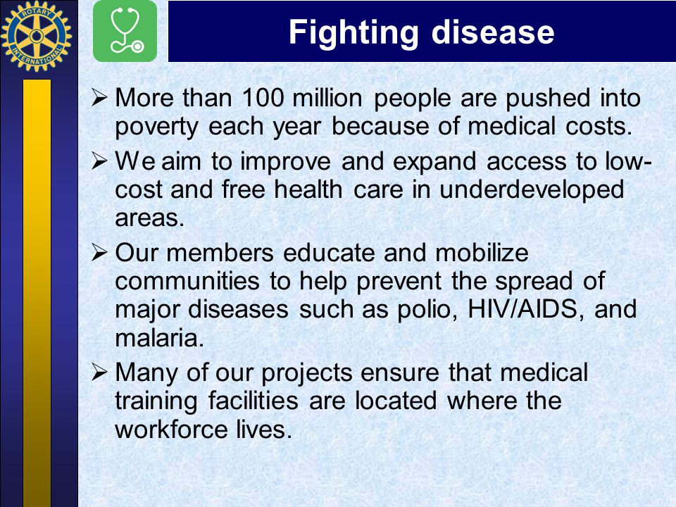 Fighting disease More than 100 million people are pushed into poverty each year because of medical costs.