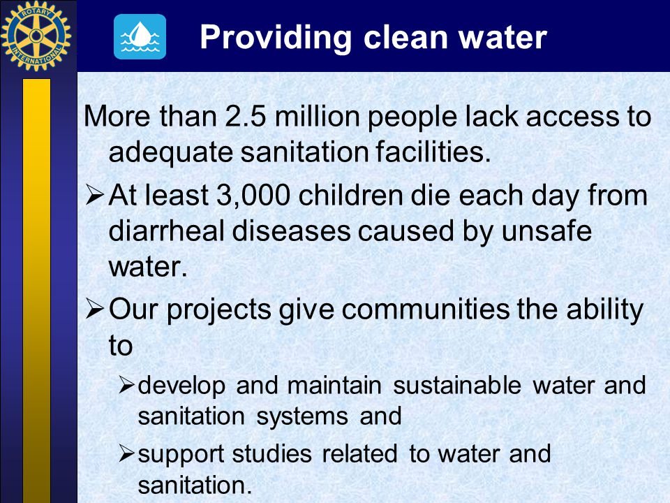 Providing clean water More than 2.5 million people lack access to adequate sanitation facilities.