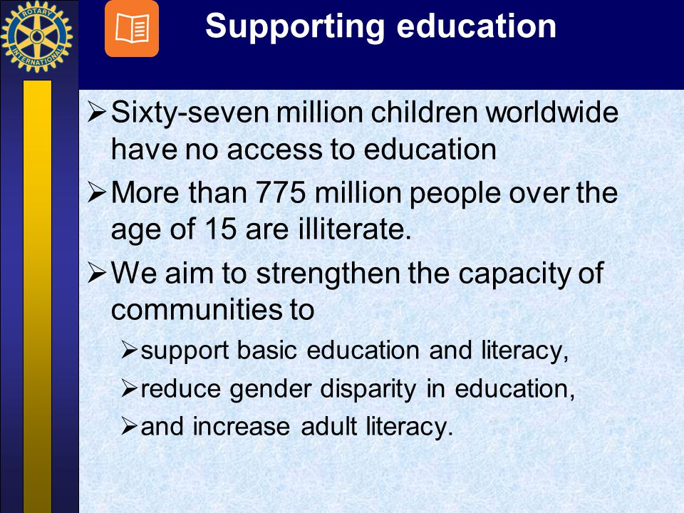 Supporting education Sixty-seven million children worldwide have no access to education.