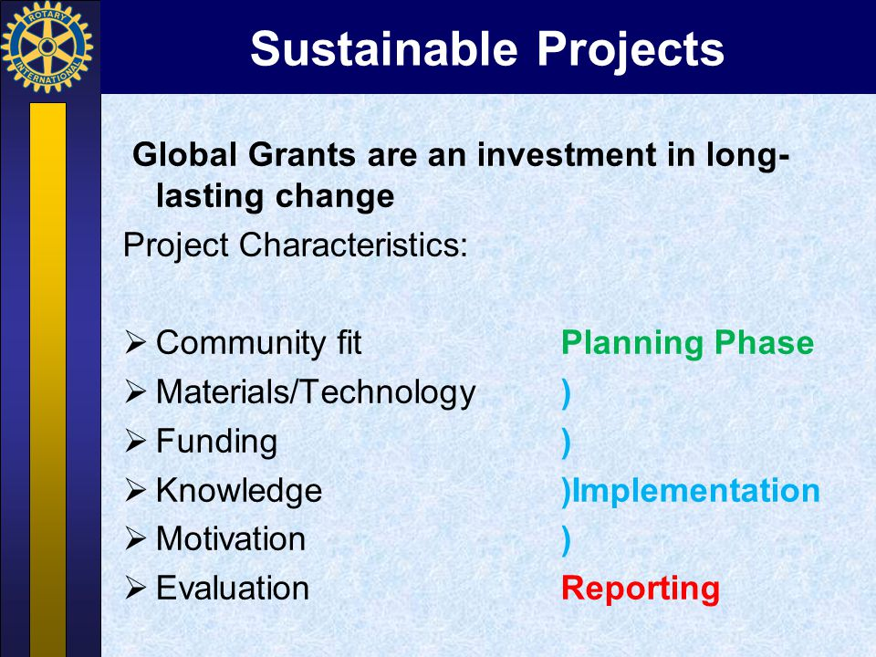 Sustainable Projects Global Grants are an investment in long-lasting change. Project Characteristics: