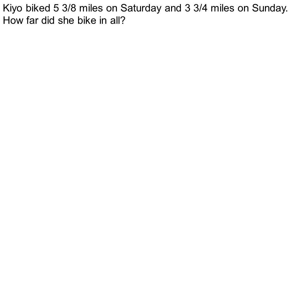 Kiyo biked 5 3/8 miles on Saturday and 3 3/4 miles on Sunday