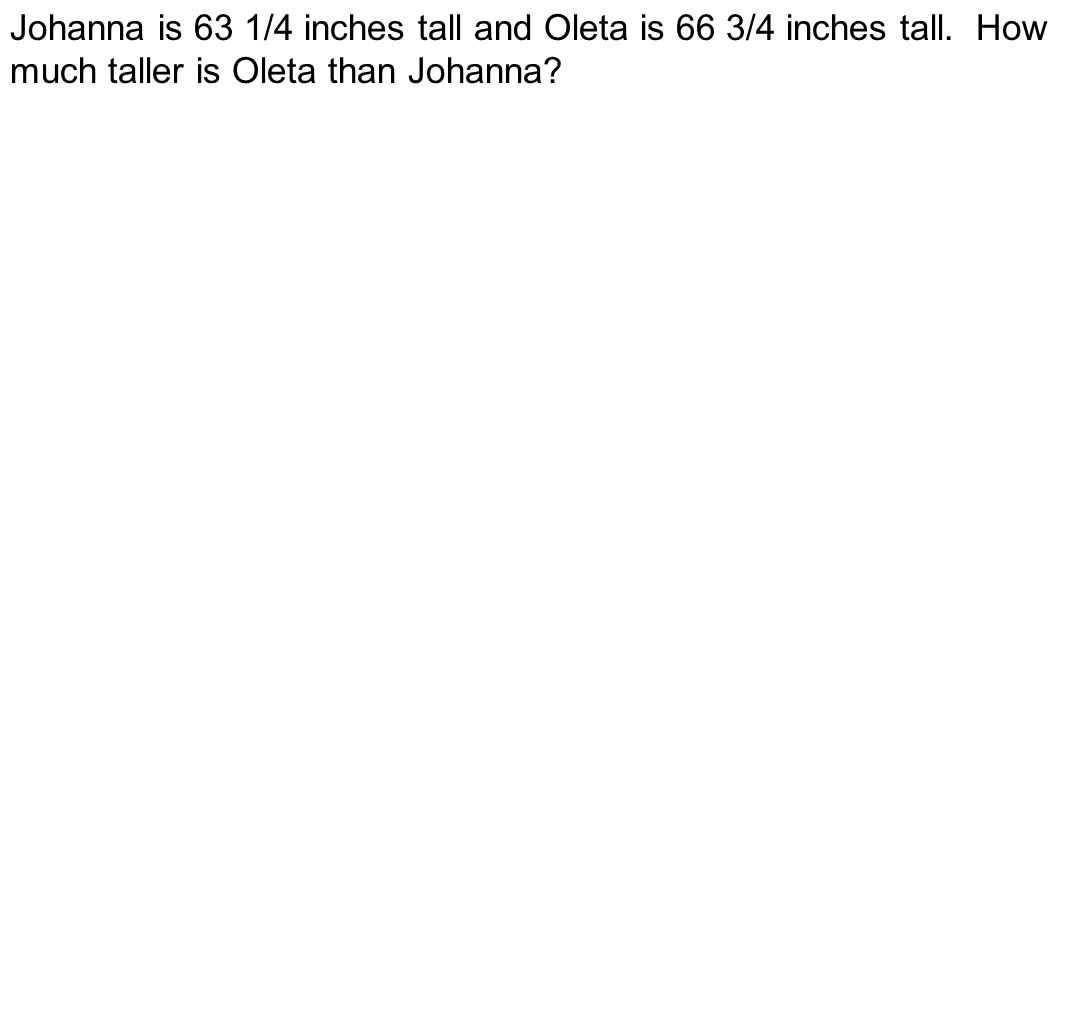 Johanna is 63 1/4 inches tall and Oleta is 66 3/4 inches tall
