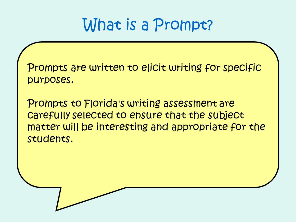 What is a Prompt Prompts are written to elicit writing for specific purposes.