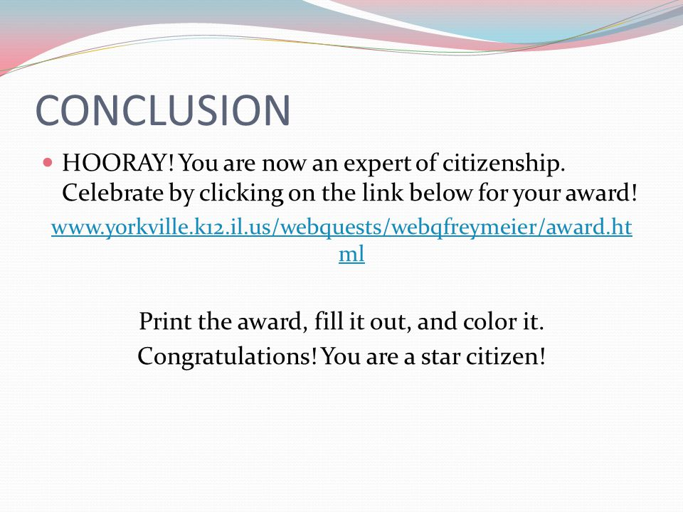 CONCLUSION HOORAY! You are now an expert of citizenship. Celebrate by clicking on the link below for your award!