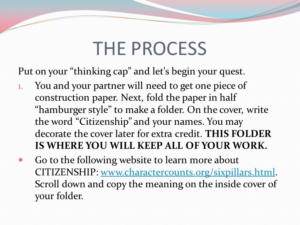 THE PROCESS Put on your thinking cap and let's begin your quest.