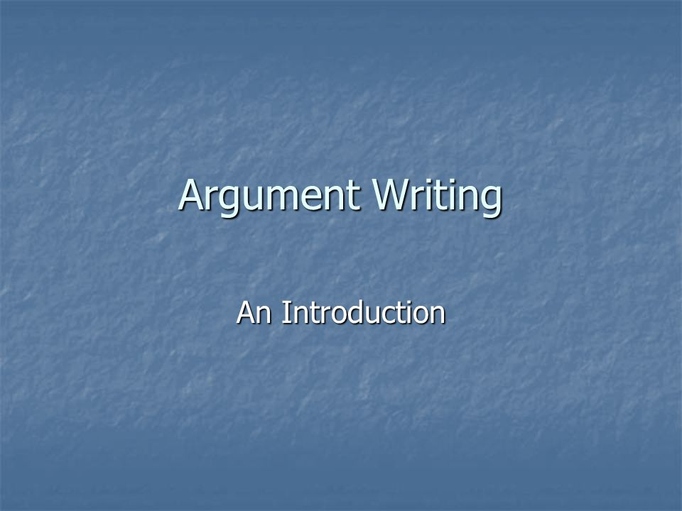 Argument Writing An Introduction
