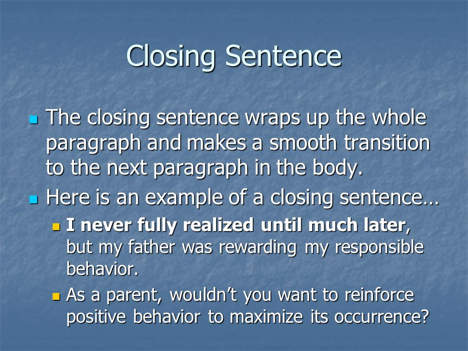Closing Sentence The closing sentence wraps up the whole paragraph and makes a smooth transition to the next paragraph in the body.