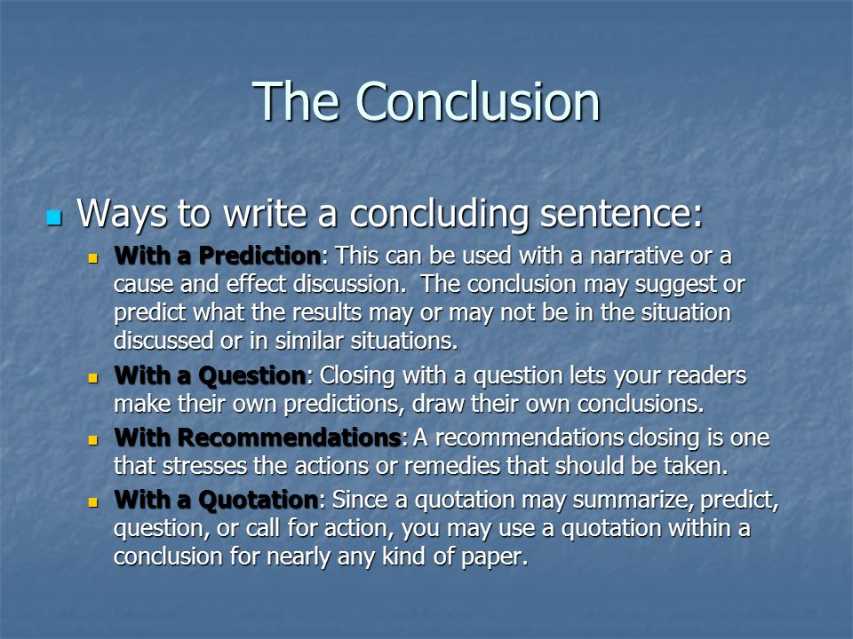 The Conclusion Ways to write a concluding sentence: