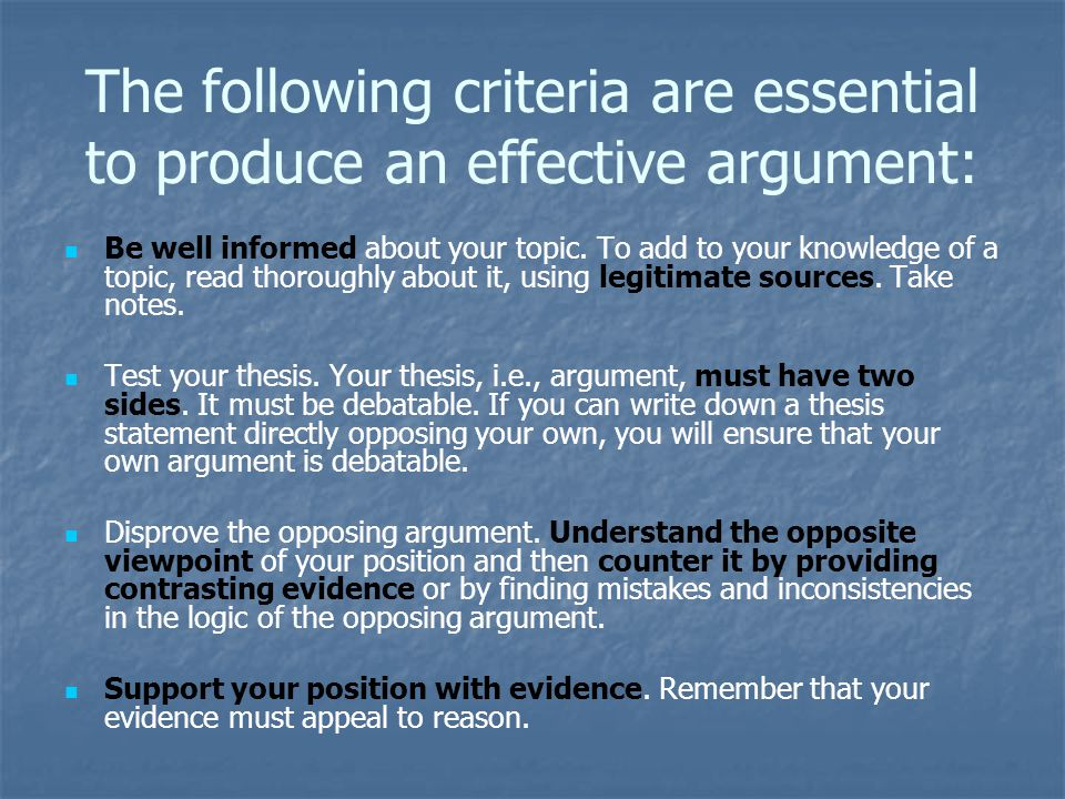 The following criteria are essential to produce an effective argument: