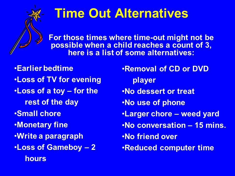 Time Out Alternatives For those times where time-out might not be possible when a child reaches a count of 3, here is a list of some alternatives:
