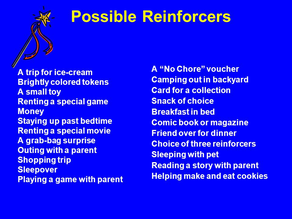 Possible Reinforcers A No Chore voucher A trip for ice-cream