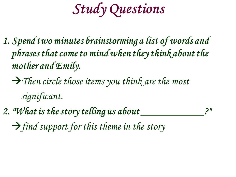 Study Questions 1. Spend two minutes brainstorming a list of words and phrases that come to mind when they think about the mother and Emily.