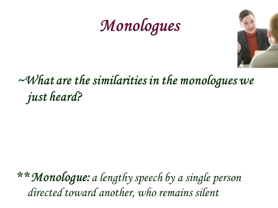 Monologues ~What are the similarities in the monologues we just heard