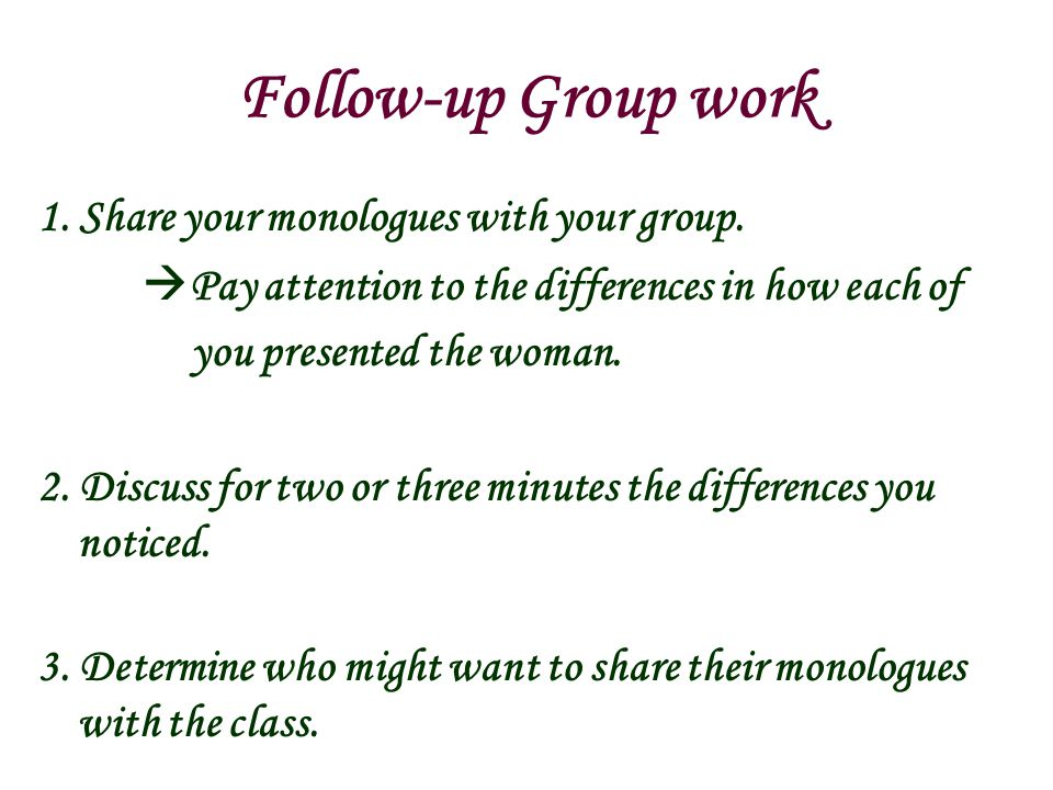 Follow-up Group work 1. Share your monologues with your group.