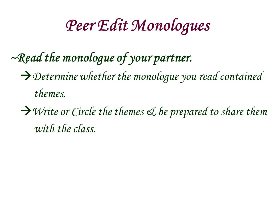 Peer Edit Monologues ~Read the monologue of your partner.