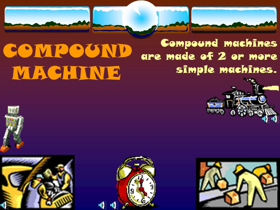 Compound machines are made of 2 or more simple machines.