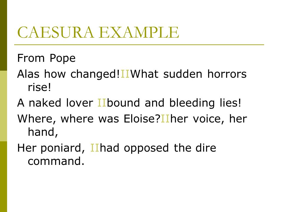 CAESURA EXAMPLE From Pope Alas how changed!ΙΙWhat sudden horrors rise!