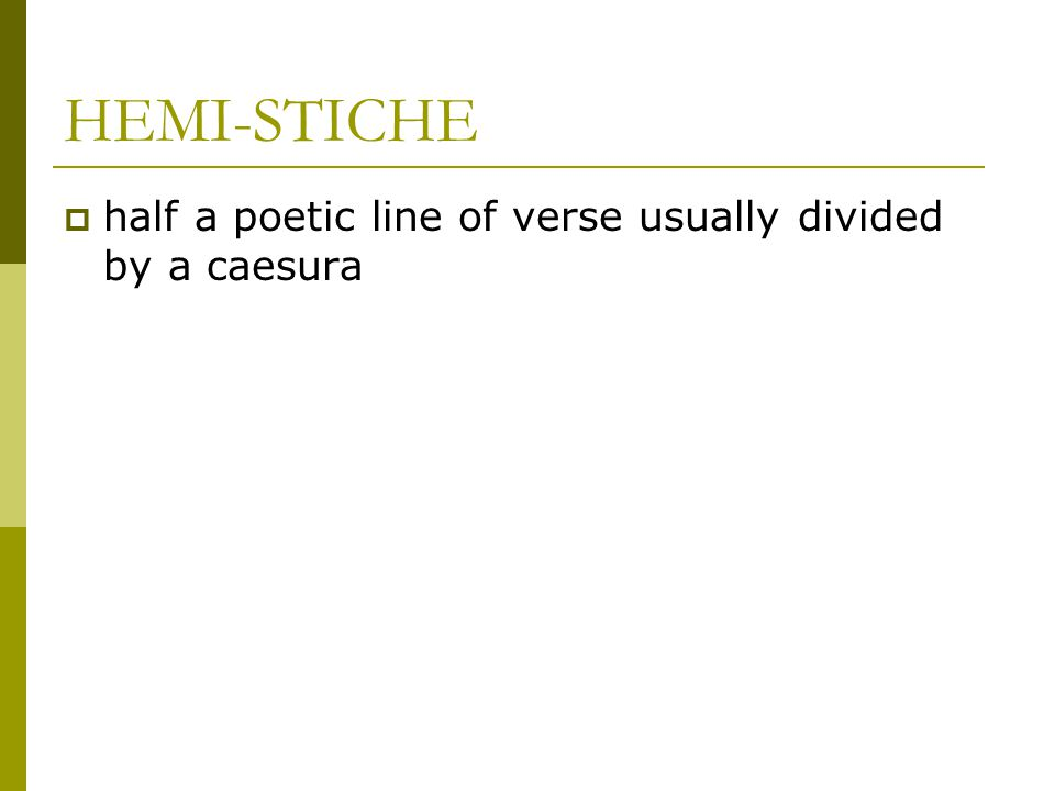 HEMI-STICHE half a poetic line of verse usually divided by a caesura