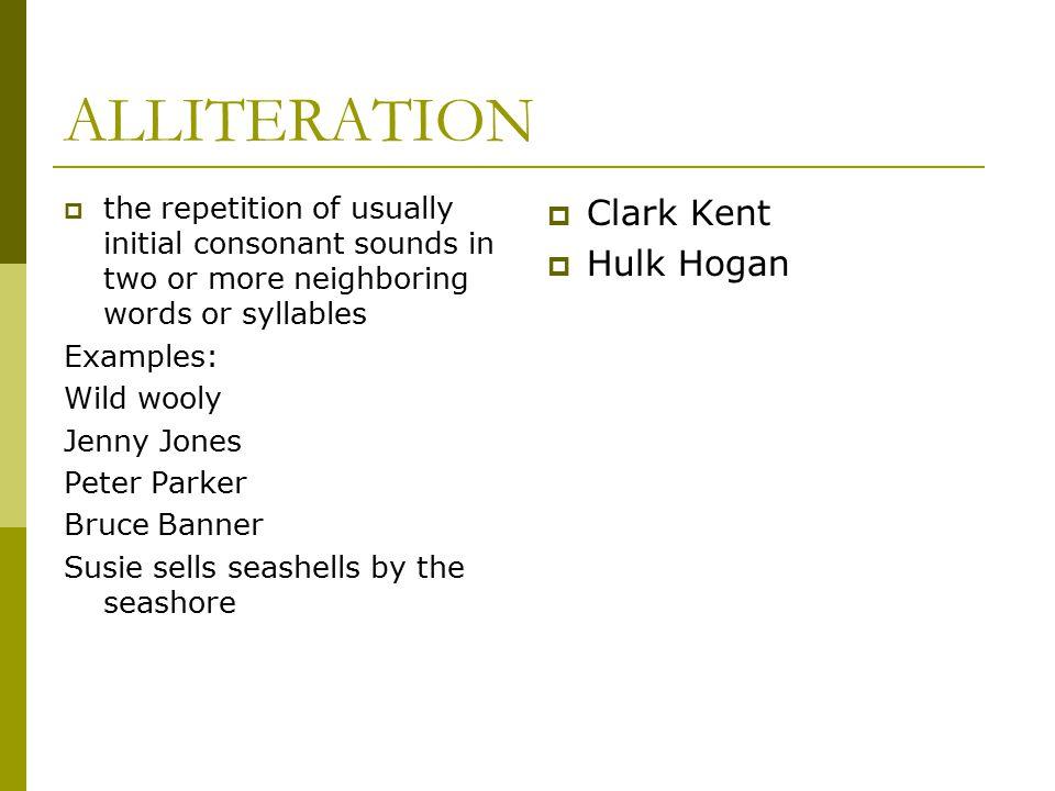 ALLITERATION Clark Kent Hulk Hogan